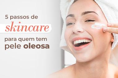 Skincare: 5 passos para quem tem pele oleosa